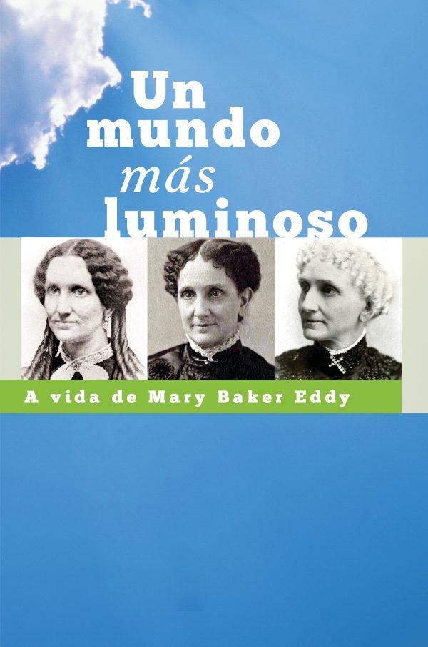 Un Mundo mas Luminoso A Vida de Mary Baker Eddy