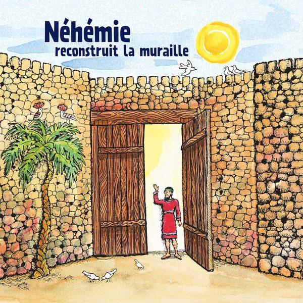 Children: Néhémie reconstruit la muraille / Nehemiah Builds the Wall (French)